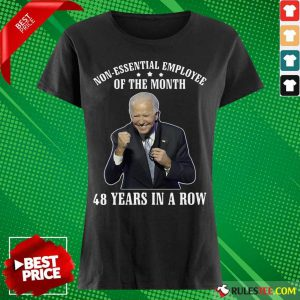 Joe Biden Non-Essential Employee Of The Month 48 Years In A Row Ladies Tee