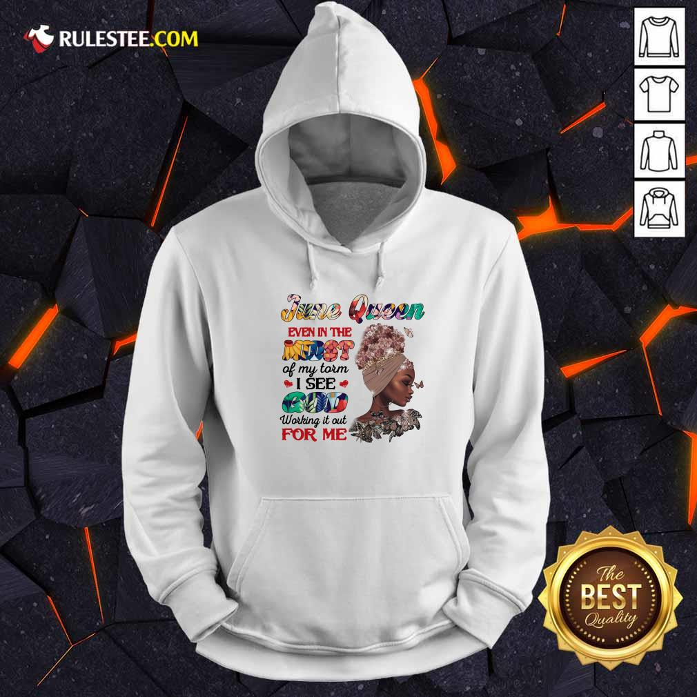 June Queen Even In The Midst I See God For Me Hoodie