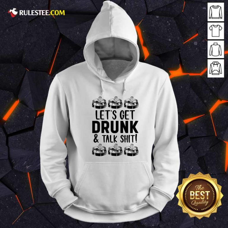 Lets Get Drunk And Talk Shit Hoodie
