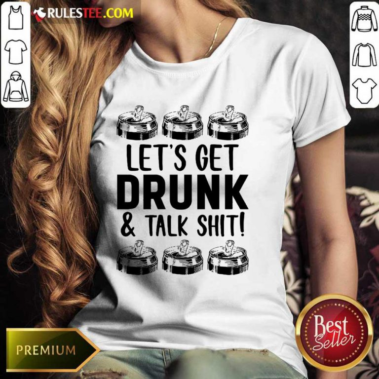 Lets Get Drunk And Talk Shit Ladies Tee