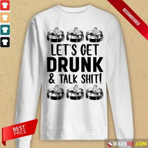 Lets Get Drunk And Talk Shit Long-Sleeved