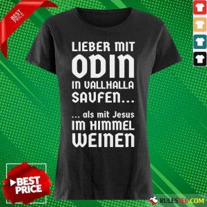 Lieber Mit Odin In Vallhalla Saufen Als Mit Jesus Im Himmel Weinen Ladies Tee