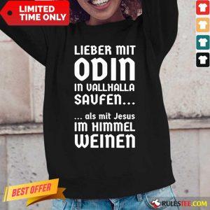 Lieber Mit Odin In Vallhalla Saufen Als Mit Jesus Im Himmel Weinen Long Sleeved