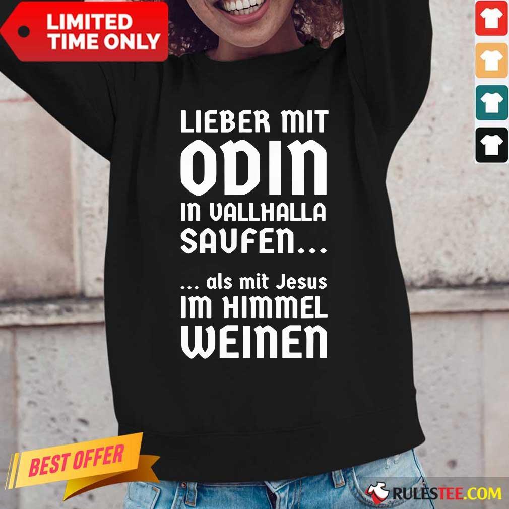 Lieber Mit Odin In Vallhalla Saufen Als Mit Jesus Im Himmel Weinen Long-Sleeved