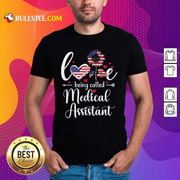 Love Being Called Medical Assistant Nurse 4th Of July American Flag Shirt
