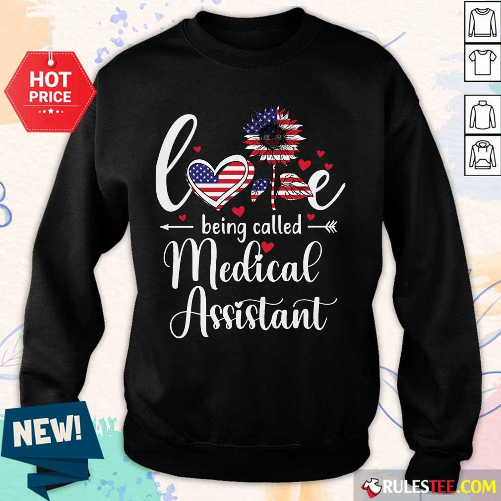Love Being Called Medical Assistant Nurse 4th Of July American Flag Sweater