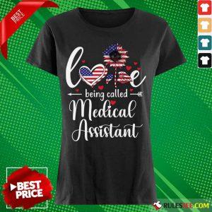 Love Being Called Medical Assistant Nurse 4th Of July American Flag Ladies Tee