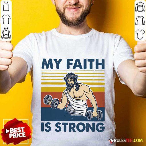 My Faith Is Strong Shirt