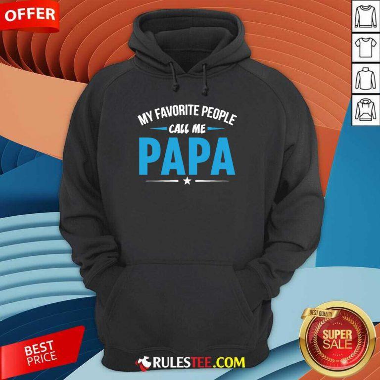 My Favorite People Call Me Papa Hoodie