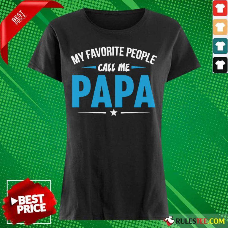 My Favorite People Call Me Papa Ladies Tee