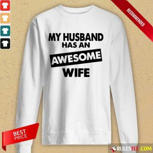 My Husband Has An Awesome Wife Long-Sleeved
