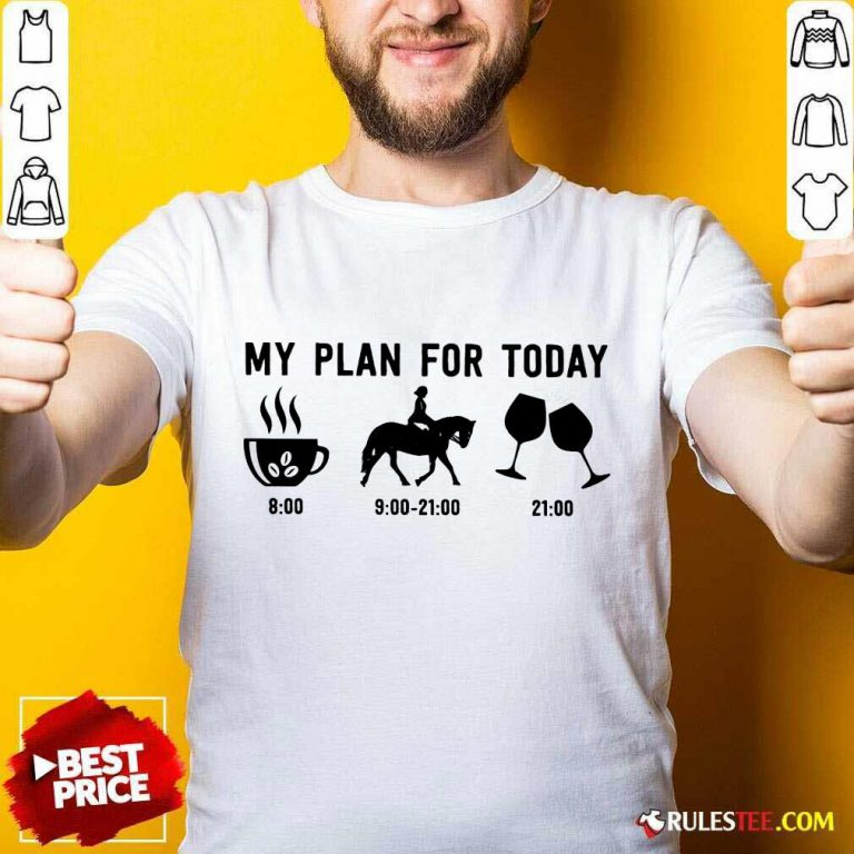My Plan For Today Shirt