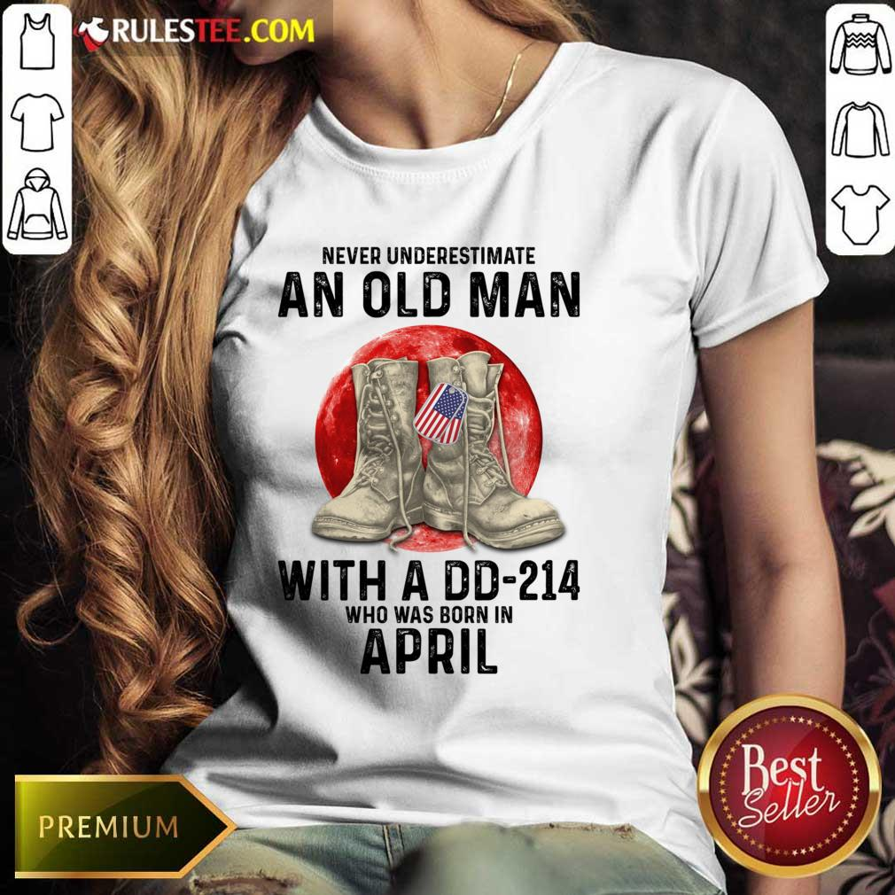 Never Underestimate An Old Man With A DD-214 April Ladies Tee
