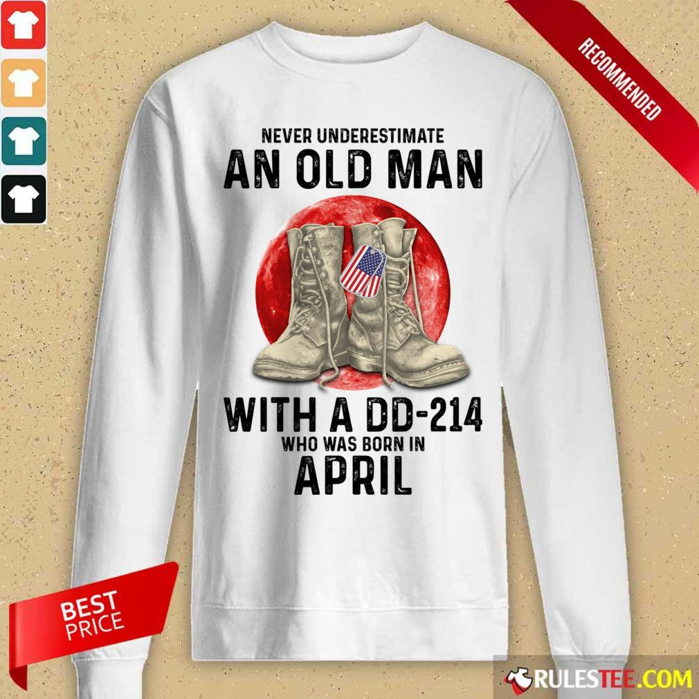 Never Underestimate An Old Man With A DD-214 April Long-Sleeved