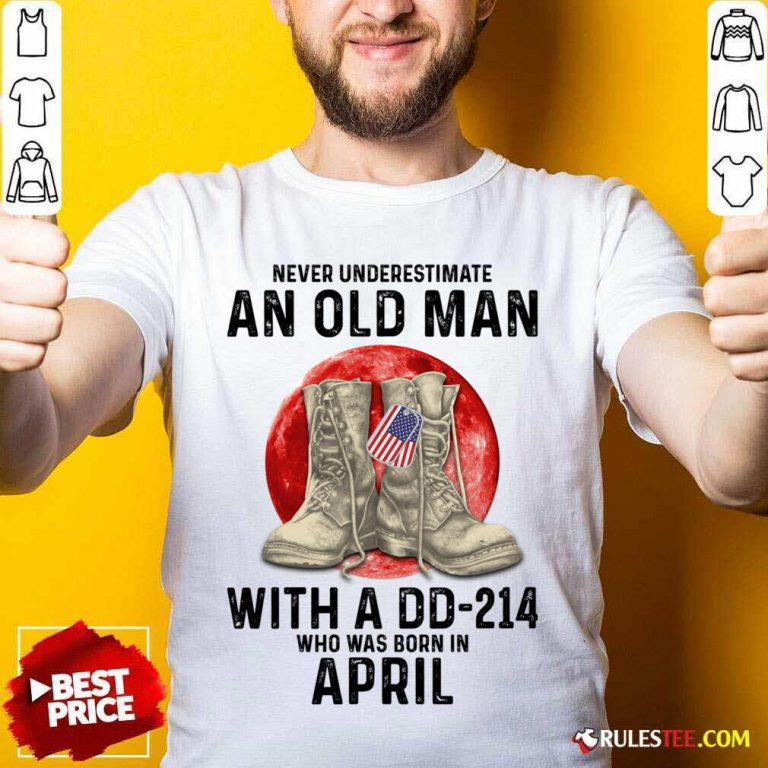 Never Underestimate An Old Man With A DD-214 April Shirt