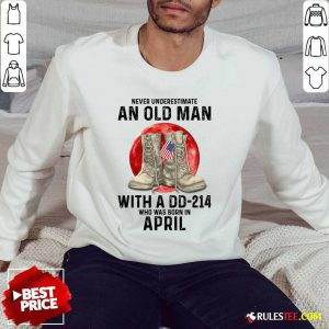 Never Underestimate An Old Man With A DD-214 April Sweater