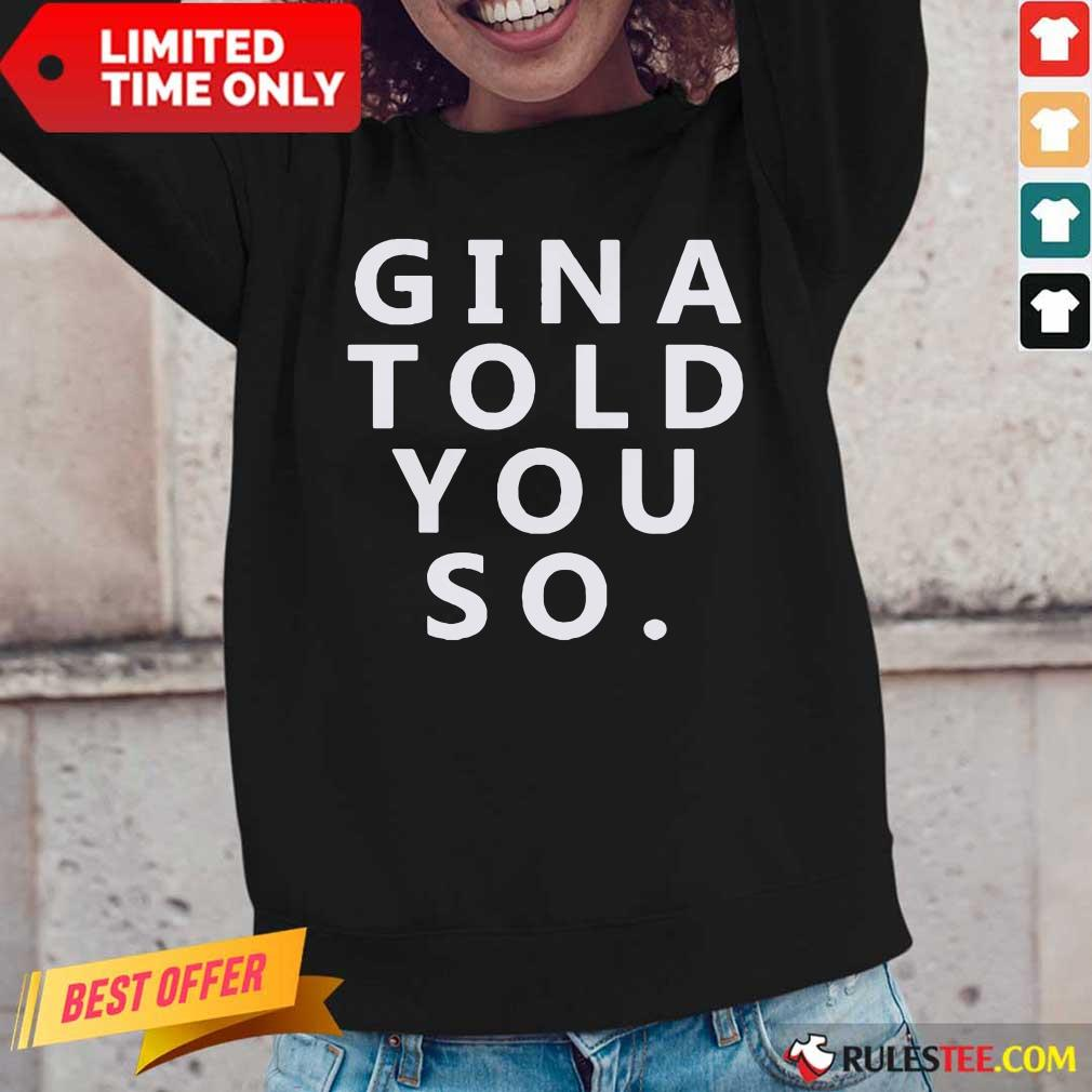 Nice Gina Told You So Long-Sleeved