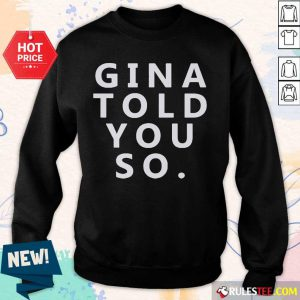 Nice Gina Told You So Sweater