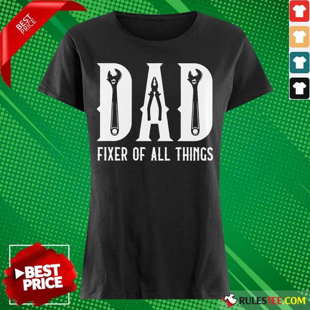 Nice Mechanic Dad Fixer Of All Things Ladies Tee