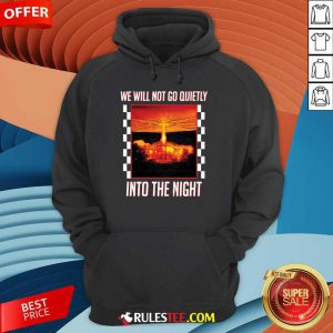 Nice We Will Not Go Quietly Into The Night Hoodie