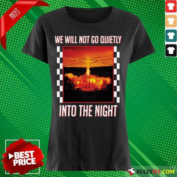 Nice We Will Not Go Quietly Into The Night Ladies Tee