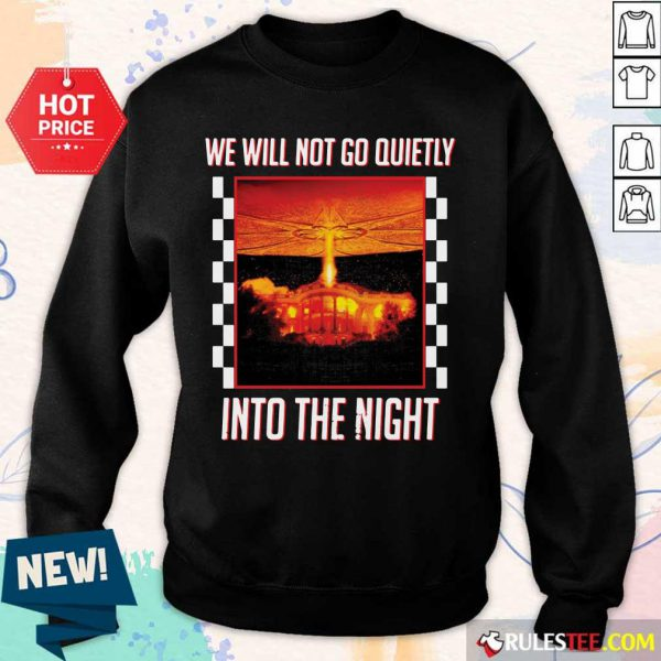 Nice We Will Not Go Quietly Into The Night Sweater