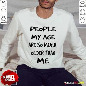 People My Age Older Than Me Sweater