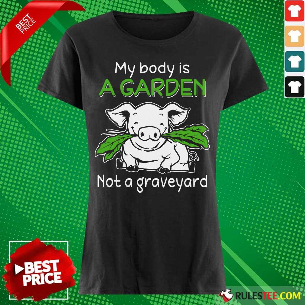 Pig My Body Is A Garden Not A Graveyard Ladies Tee