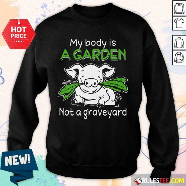 Pig My Body Is A Garden Not A Graveyard Sweater