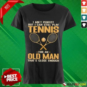 Play Tennis For An Old Man Ladies Tee