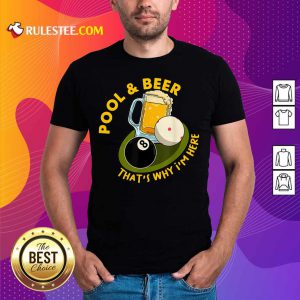 Pool And Beer That's Why I'm Here Billiard Shirt