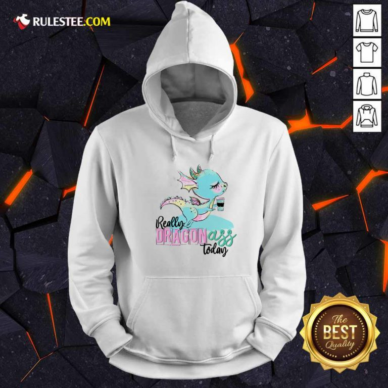 Really Dragon Ass Today Hoodie