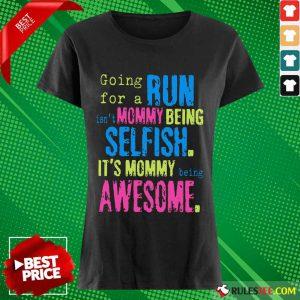 Run Mommy Being Selfish It's Mommy Ladies Tee
