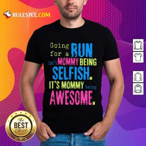 Run Mommy Being Selfish It's Mommy Shirt