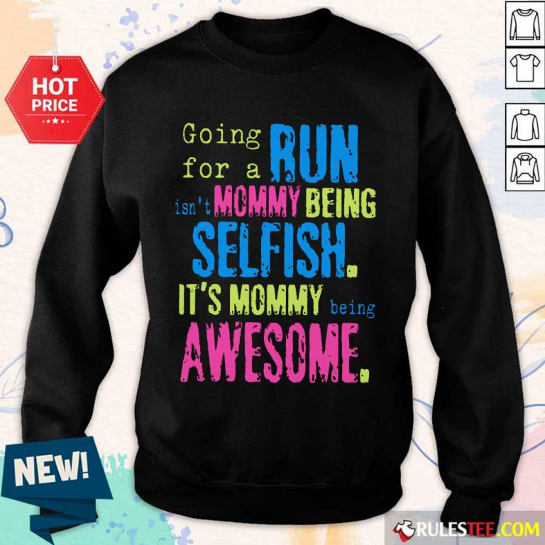 Run Mommy Being Selfish It's Mommy Sweater