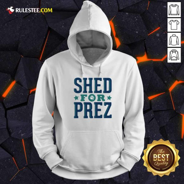 Shed For Prez Hoodie