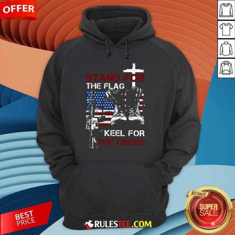Stand For The Flag Keel For The Cross Hoodie