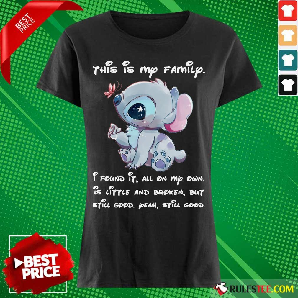Stitch This Is My Family I Found It All On My Own Is Little And Broken Still Good Ladies Tee