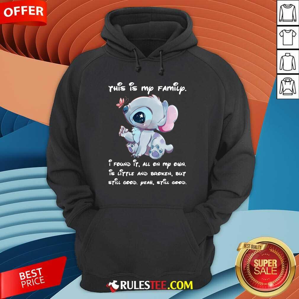 Stitch This Is My Family I Found It All On My Own Is Little And Broken Still Good Hoodie