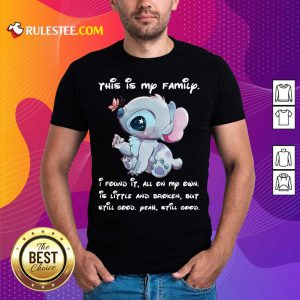 Stitch This Is My Family I Found It All On My Own Is Little And Broken Still Good Shirt
