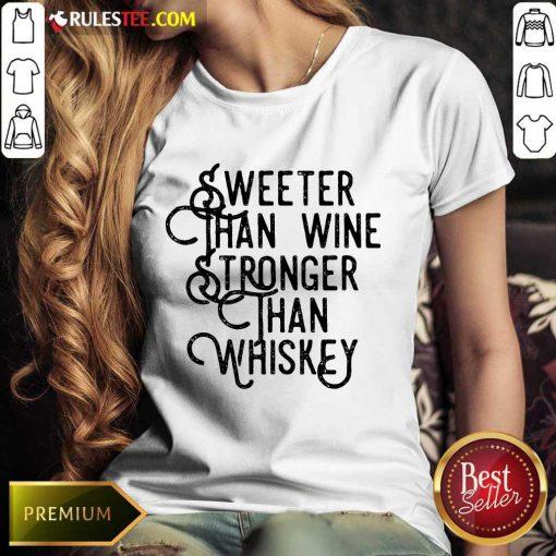 Sweeter Wine Stronger Whiskey Ladies Tee
