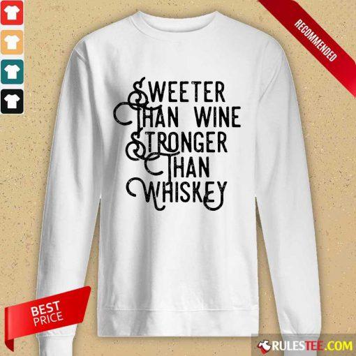 Sweeter Wine Stronger Whiskey Long-Sleeved
