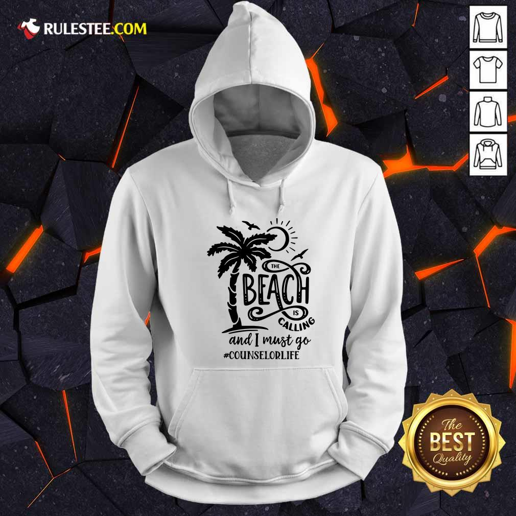 The Beach Is Calling And I Must Go Counselor Life Hoodie
