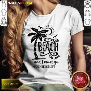 The Beach Is Calling And I Must Go Counselor Life Ladies Tee