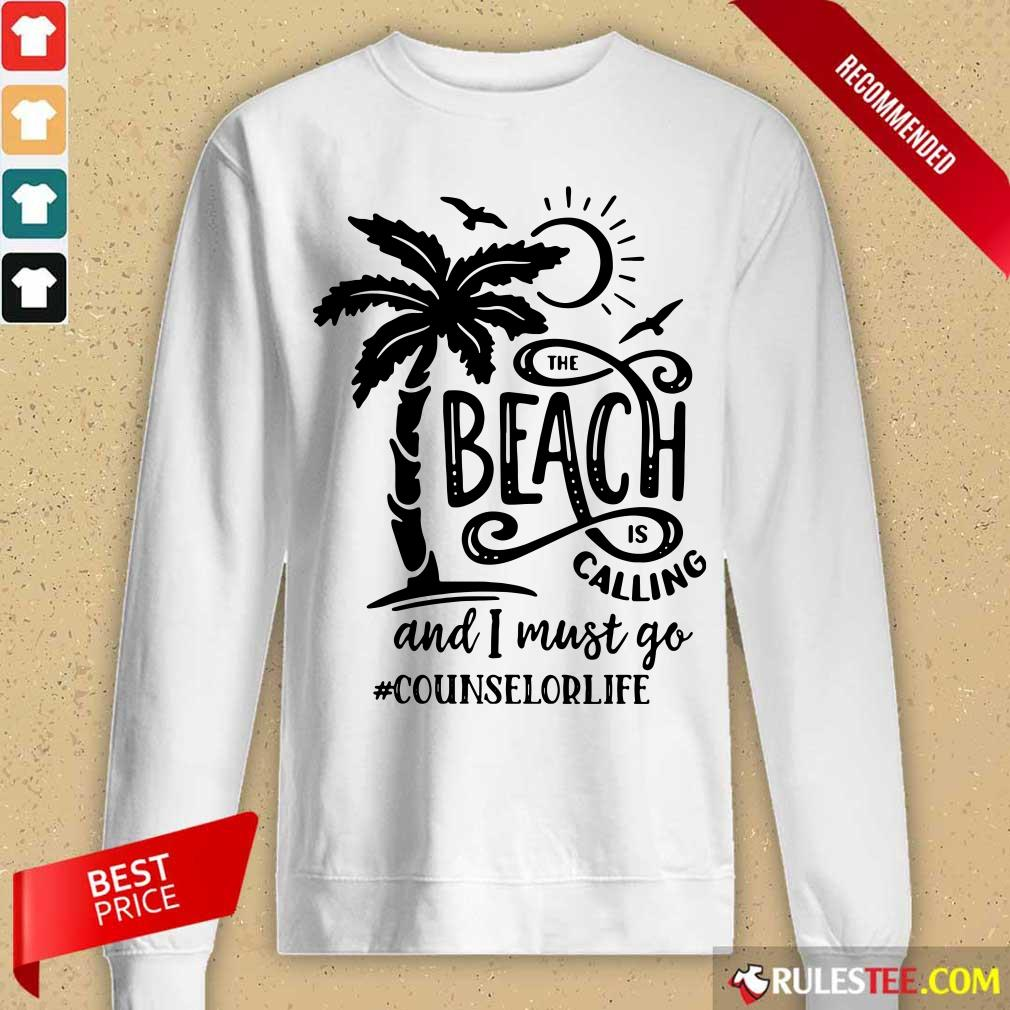 The Beach Is Calling And I Must Go Counselor Life Long-Sleeved