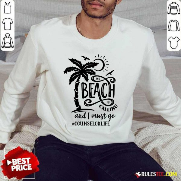 The Beach Is Calling And I Must Go Counselor Life Sweater