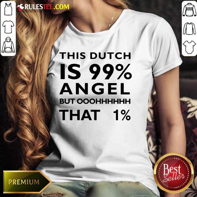 This Dutch Is 99 Percent Angel Ladies Tee