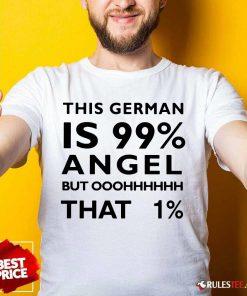 This German Is 99 Percent Angel Shirt