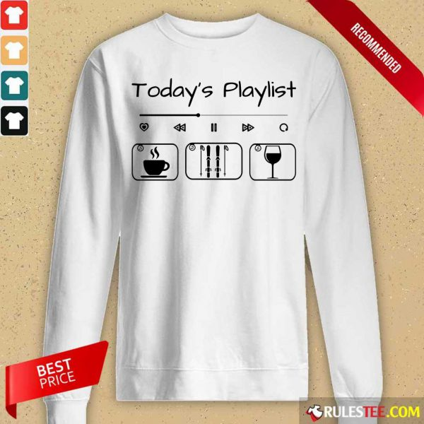 Today's Playlist Coffee Skiing Wine Long-Sleeved