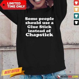 Top Some People Should Use Glue Stick Instead Of Chapstick Long-Sleeved